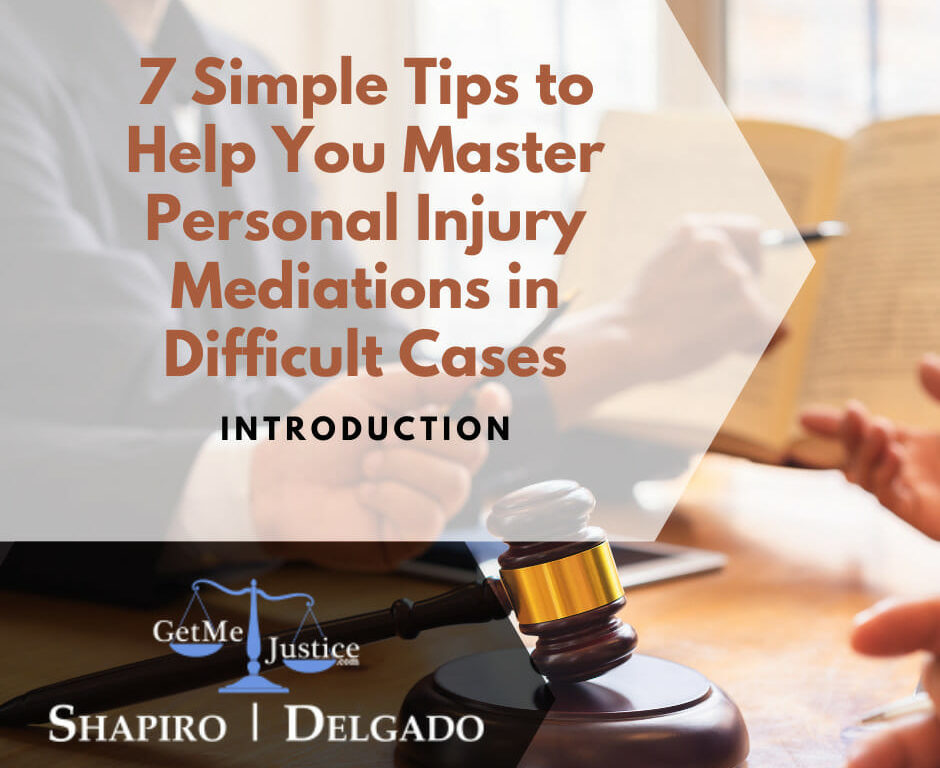 7 Simple Tips to Help You Master Personal Injury Mediations in Difficult Cases Intro